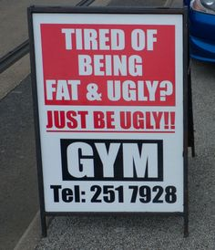 Funny gym advertisement. Tired of being fat and ugly? Just be Ugly! Fitness humor.