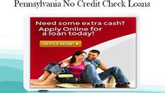 Pennsylvania No Credit Check Loans - Finest Alternative For Sudden Cash Hassle
