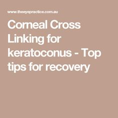 Corneal Cross Linking for keratoconus - Top tips for recovery