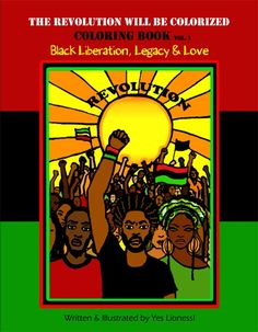 SHIP DATE: BLACK FRIDAY NOVEMBER 25, 2016. The Revolution Will Be Colorized Coloring Book was created to motivate and Uplift people of African desc...