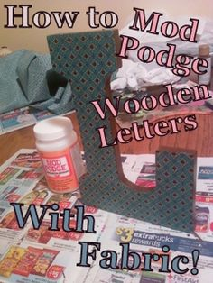 How to Mod Podge wooden letters with fabric- a tutorial including pictures!