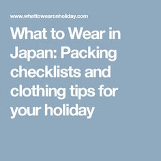 What to Wear in Japan: Packing checklists and clothing tips for your holiday
