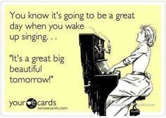 """It's a great big beautiful tomorrow!"" Walt Disney's Carousel of Progress song."