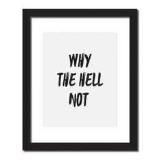 Inspirational quote print 'Why the hell not'. Design Details    Hang this beautifulåÊ 'Why the hell not'åÊ inspirational print on your walls   ‰Ñ_ Materials: Archival Paper, Ink, Love ‰Ñ_ Made to order ‰Ñ_ Frame is not included in the purchase ‰Ñ_ Handmade in USA ‰Ñ_ Arrives in 5-7 days      Craft Street Design Guarantee - We are certain you'll love your Craft Street Design goods. If for any reason you're not satisfied with your purchase just send us an email at...
