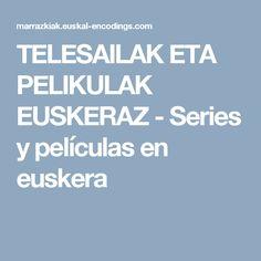 TELESAILAK ETA PELIKULAK EUSKERAZ - Series y películas en euskera