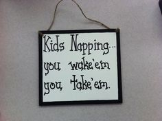 Kids napping you wake'em you take'em country decor signs humorous by CountryCutiesCrafts on Etsy https://www.etsy.com/listing/232810865/kids-napping-you-wakeem-you-takeem