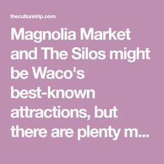 Magnolia Market and The Silos might be Waco's best-known attractions, but there are plenty more things to do in this fun-filled city.