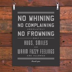 """""""No Whining"""" policy... I need this sign!"""