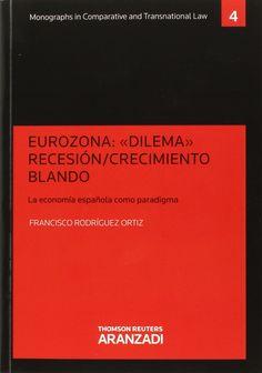 """Eurozona : """"dilema"""", recesión-crecimiento blando : la economía española como paradigma / Francisco Rodríguez Ortiz"""