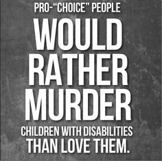 "Pro-""choice"" people would rather murder children with disabilities than love them. End abortion. I Choose Life, Love Life, Proverbs 6, Respect Life, Life Is Precious, Let God, Pro Choice, Gods Plan, I Can Relate"