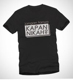 Kapan Nikah black t-shirt from Vinz for Tees. This can drive away annoying relatives who tend to ask this questions in family gatherings. http://zocko.it/LB61A