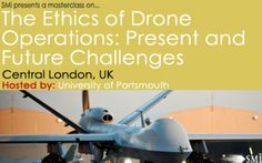 The Ethics of Drone Operations: Present and Future Challenges@Holiday Inn Bloomsbury,Coram Street,London,WC1N 1HT,United Kingdom,Time & Date:July 15, 2014 at 12:30 pm - 5:00 pm,Join SMi's The Ethics of Drone Operations: Present and Future Challenges event on 15 July London, to explore current and future ethical challenges, setting them in the social and political context,Price : Standard Rate : GBP £599,Category : Conferences Defence and Military