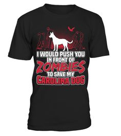 # My Carolina Dog and Zombies Halloween Funny Gifts T-shirt . Shirts says I Would Push You In Front Of Zombies To Save My Carolina Dog.Best present for Halloween, Mother's Day, Father's Day, Grandparents Day, Christmas, Birthdays everyday gift ideas or any special occasions.HOW TO ORDER:1. Select the style and color you want:2. Click Reserve it now3. Select size and quantity4. Enter shipping and billing information5. Done! Simple as that!TIPS: Buy 2 or more to save shipping cost!This is…