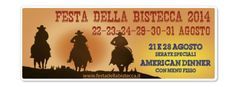 Sagra della Bistecca - Steak Festival, Aug. 22-24 and Aug. 29-31, 2014, in Pieve Fosciana (Lucca, Tuscany); food booths open at 7:30 p.m. and feature typical Fiorentina steaks and many other Tuscan specialties; live music and entertainment start at 9 p.m.; Aug. 28 American Dinner + Country Dance lessons; Aug. 29, arm wrestling tournament.