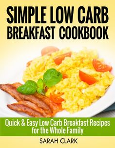 Simple Low Carb Breakfast CookBook  Quick & Easy Low Carb Breakfast Recipes for the Whole Family - http://sleepychef.com/simple-low-carb-breakfast-cookbook-quick-easy-low-carb-breakfast-recipes-for-the-whole-family/