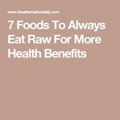 7 Foods To Always Eat Raw For More Health Benefits