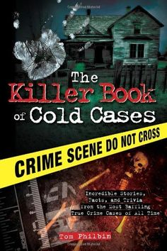 The Killer Book of Cold Cases: Incredible Stories, Facts, and Trivia from the Most Baffling True Crime Cases of All Time by Tom Philbin. $15.99. Series - Killer Book. Author: Tom Philbin. Publisher: Sourcebooks (February 1, 2012)