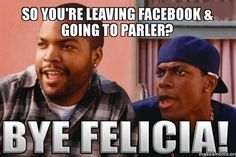 So you're leaving Facebook and going to Parler? Bye Felicia! New Freedom, Freedom Of Speech, Election Memes, Yoda Meme, New Social Network, Social Media Digital Marketing, Funny Memes, Hilarious, Bye Felicia