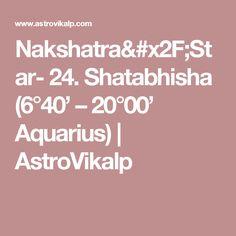 "Nakshatra/Star: Shatabhisha – Aquarius) Shatabhisha is the Nakshatra/Star of Zodiac ruled by shadowy planet Rahu, often known as "" The Veiling Star ''. Aquarius Men, Scorpio, 30th, Moon, Mansions, Stars, Fitness, The Moon, Manor Houses"