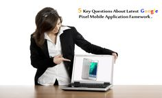 5 Key Questions About Latest #Google Pixel #MobileApplication Framework.