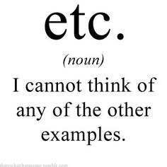 The true meaning of etc. (noun) - I can not think of any other examples. Speech And Debate, Me Quotes, Funny Quotes, Pisces Quotes, Funny Definition, Story Of My Life, Just For Laughs, Laugh Out Loud, The Funny