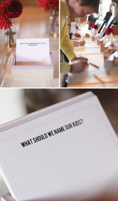 LOVE THIS! Something fun for guests to do at the table for a wedding! What should we name our kids? What is the most romantic place we should visit? What is the best marriage advice you have ever received? What is your favorite memory of us? Where do you see us in 25 years? When did you know we were meant for each other?...Very clever.