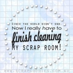 Since the world didn't end, now I really have to finish cleaning my scrap room! Craft room organisation challenge coming soon in the new year!