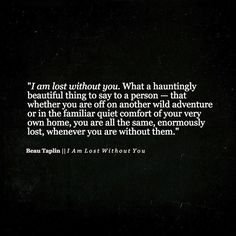 Beau Taplin | I am lost without you.