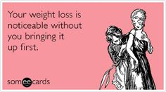 Your weight loss is noticeable without you bringing it up first.