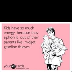 Ha ha...if only I could bottle my kids' energy!