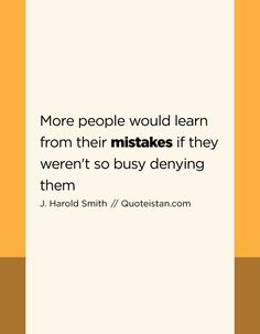 More people would learn from their mistakes if they weren't so busy denying them. Uplifting Thoughts, Uplifting Words, Wise Quotes, Inspirational Quotes, Mistake Quotes, Honest Quotes, Photo Quotes, Inspire Others, Motivation
