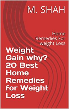 Weight Gain why? 20 Best Home Remedies for Weight Loss: Home Remedies For weight Loss Reviews