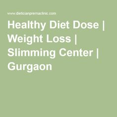 Healthy Diet Dose | Weight Loss | Slimming Center | Gurgaon