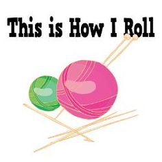 Funny Crochet Quotes | how_i_roll_yarn_mini_button_100_pack.jpg?height=250&width=250 ...