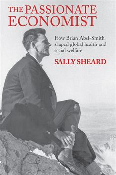 LSE Review of Books – Book Review: The Passionate Economist: How Brian Abel-Smith Shaped Global Health and Social Welfare by Sally Sheard