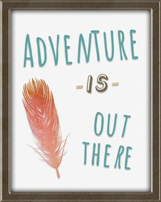 Adventure is out there. Print with feather.  This print is from Quotes for Kids -  Quotes for Kids is a set of twelve matching 8X10, ready to frame and hang wall art prints for children. Perfect for a boy's or girl's bedroom. Colors: teal, coral, avocado, beige, and brown. Click the picture for more info. Framed Wall Art, Wall Art Prints, Teal Coral, Inspirational Quotes For Kids, Adventure Is Out There, Bedroom Colors, Girls Bedroom, Art For Kids, Boy Or Girl