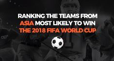 Which Asian Teams Are Most Likely To Win The 2018 World Cup?