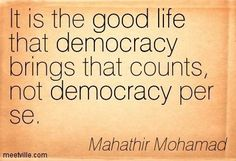 Quotation-Mahathir-Mohamad-life-good-democracy-Meetville-Quotes-81936.jpg