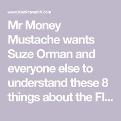 Mr Money Mustache wants Suze Orman and everyone else to understand these 8 things about the FIRE movement - MarketWatch Mr Money Mustache, Suze Orman, Early Retirement, Financial Goals, Everyone Else, Frugal Living, Budgeting, Finance, Investing