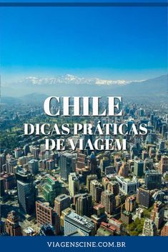 Chile Santiago Dicas de Viagem: Que Moeda Levar, Como Circular, Como ir do Aeroporto ao Centro, Aluguel de Carro e Compra de Chip Pré-Pago no Chile