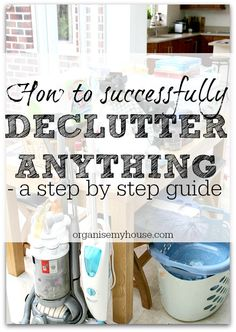 Step by Step guide on How to Declutter any part of your home - decluttering tips and advice for your home. Declutter better from now on!