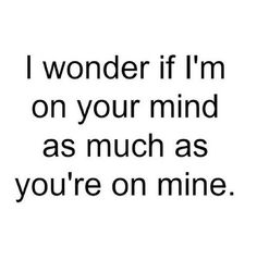I wonder if I'm on your mind