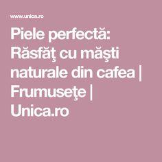 Piele perfectă: Răsfăţ cu măşti naturale din cafea | Frumuseţe | Unica.ro