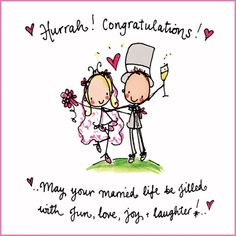Hurrah! Congratulations! May your married life be filled with fun, love, joy and laughter!