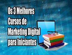 Os 3 Melhores Curso de Marketing Digital - [Atualizado 2016]