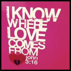 I John 4:7-19  Let us love one another ... we love Him because He first loved us.