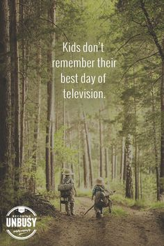 Try a Screen Free Week at your house: Kids don't remember their best day of television *Love this quote and this Becoming UnBusy site Mom Quotes, Great Quotes, Quotes To Live By, Life Quotes, Inspirational Quotes, Fun Quotes For Kids, Quotes About Kids, Play Quotes, Short Quotes