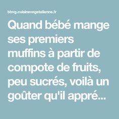 Quand bébé mange ses premiers muffins à partir de compote de fruits, peu sucrés, voilà un goûter qu'il appréciera manger lui-même