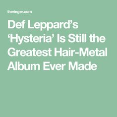 Def Leppard's 'Hysteria' Is Still the Greatest Hair-Metal Album Ever Made