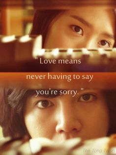 Love means never having to say you're sorry.